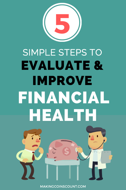 Our finances can make or break us, so being aware of your financial health is critical. Here are 5 steps to evaluate and improve your financial health.